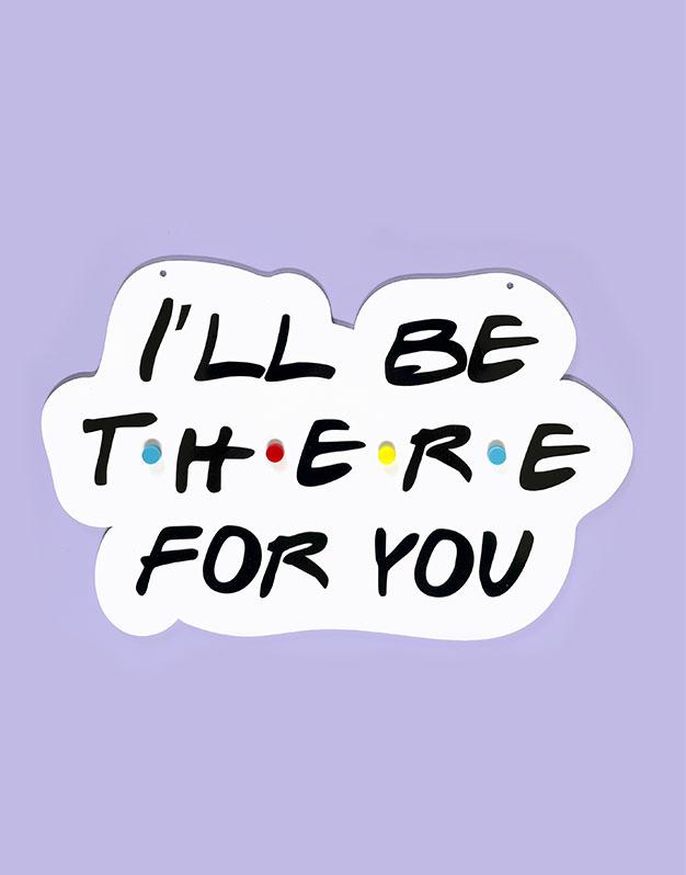 Cartel I'll be there for you inspirado en Friends para los amantes de las series este la frase más significativa. ¡Descúbrelo!